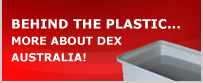 Behind the plastic... More about Dex Australia!